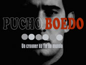 Pucho Boedo. Un crooner en el fin del mundo